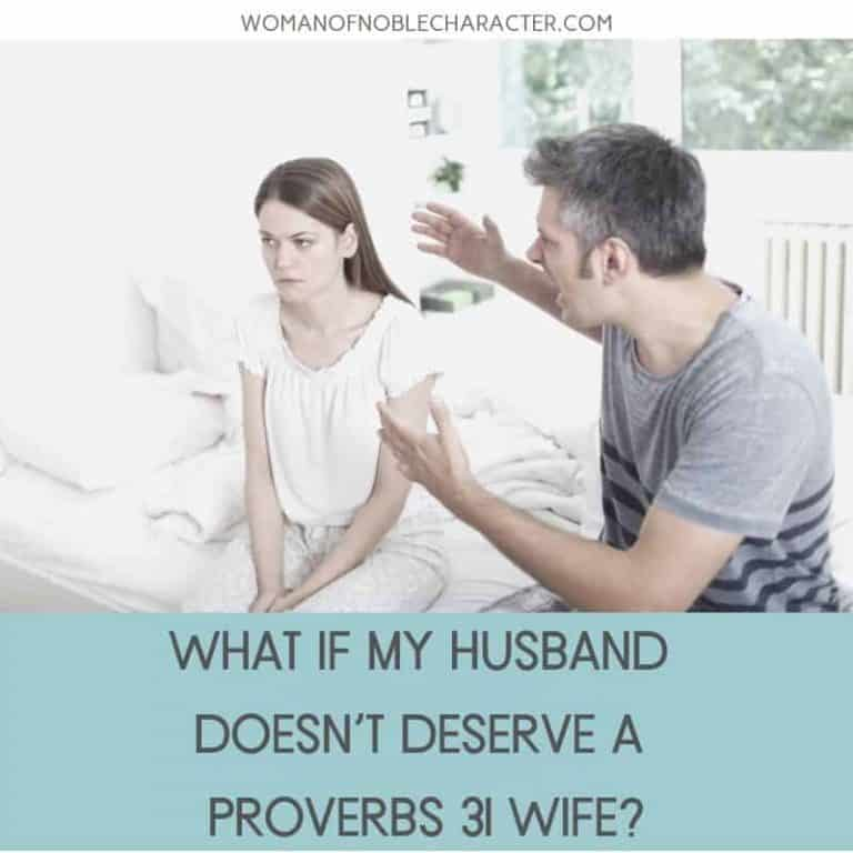 What if My Husband Doesn't Deserve a Proverbs 31 Wife?
