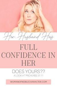 An image of a woman with long blonde hair looking up to her left with a confused look and her hand on her head against a pink background and text that says Her Husband has full confidence in her, Does Yours? A Look at Proverbs 31:11