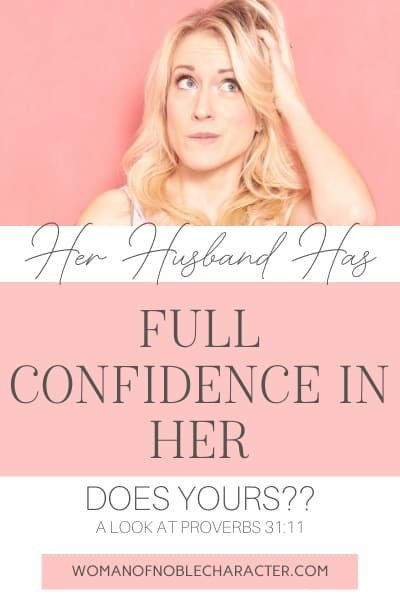 Her Husband has full confidence in her, Does Yours? A Look at Proverbs 31:21