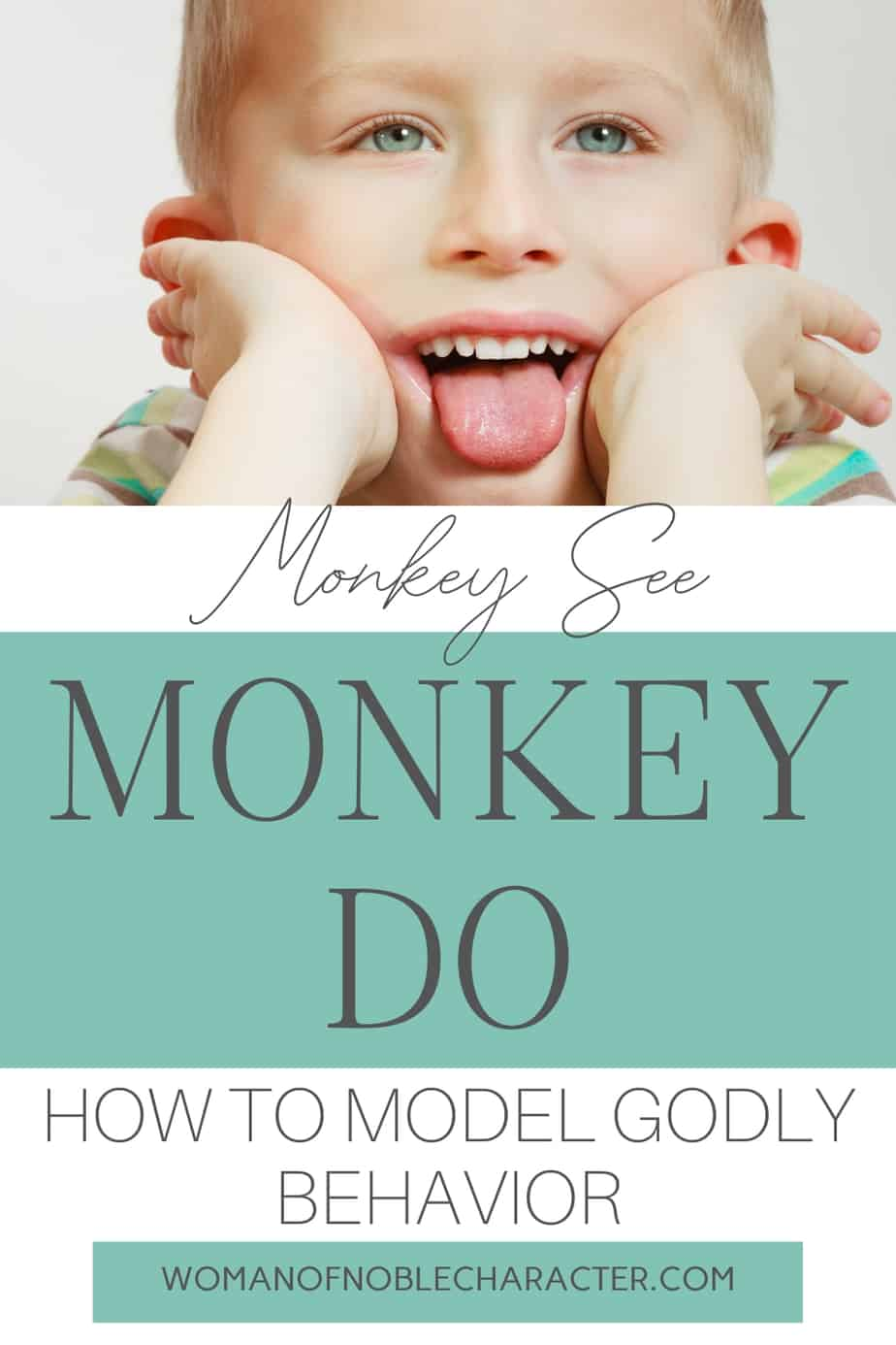 An image of a young, blonde boy with his hands up on his cheeks and his tongue sticking out and text overlay that says Monkey See, Monkey Do_ How to Model Godly Behavior