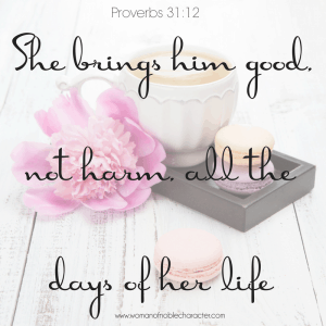 Proverbs 31:12 She brings him good, not harm, all the days of her life