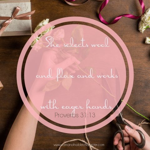 Proverbs 31:13 She selects wool and flax and works with eager hands. Willing hands