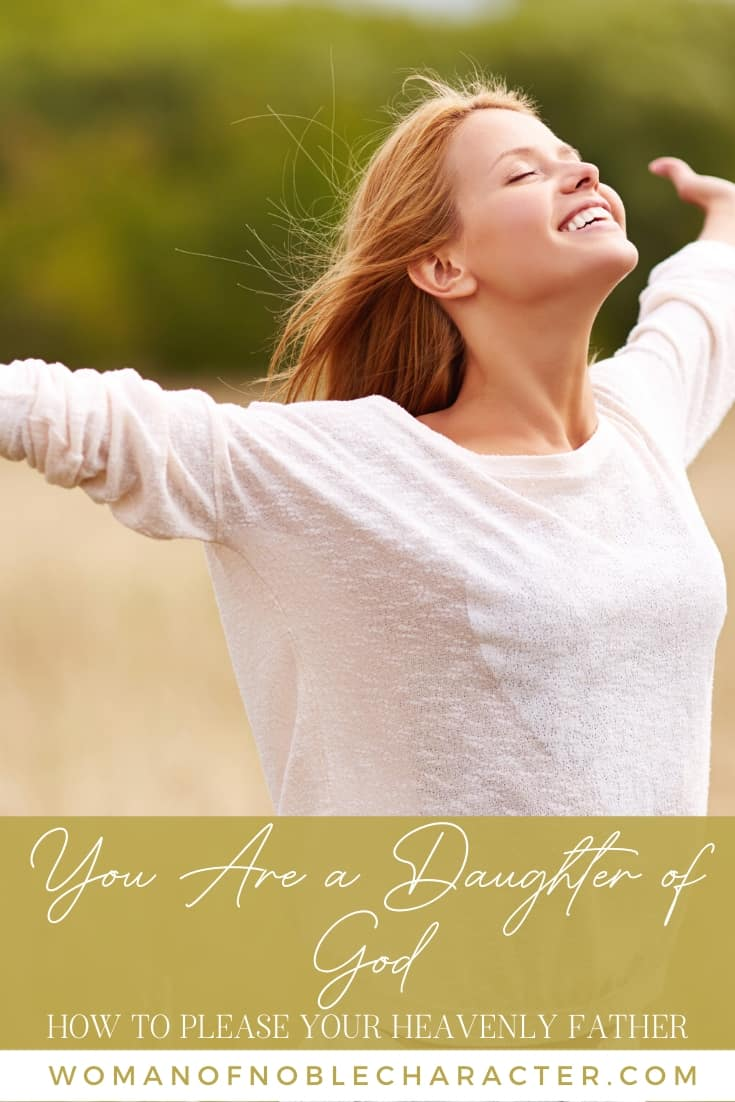 A woman with long blonde hair and a white shirt in an open field looking up at the sky with her arms outstretched and text that says You Are a Daughter of God - How to Please Your Heavenly Father