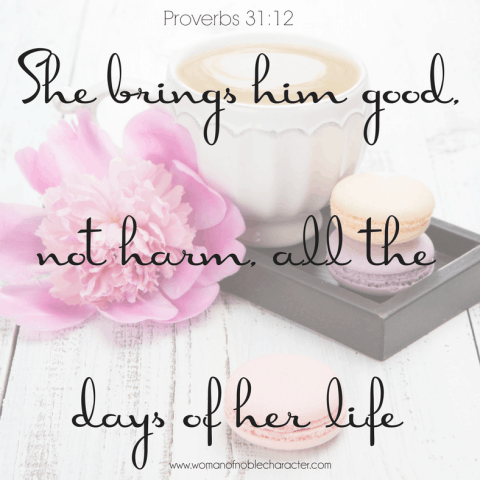 Proverbs 31-12 She brings him good, not harm, all the days of her life (1