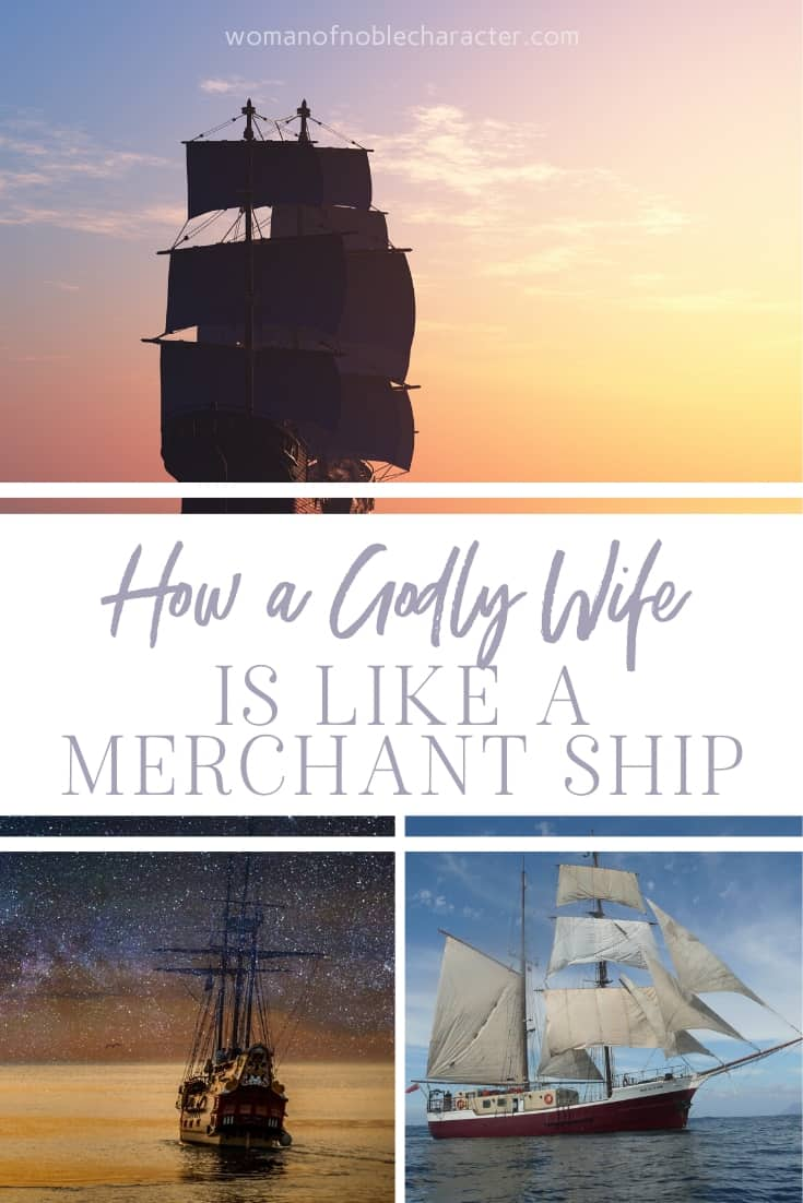 A collage of images of ships and a text overlay that says How a Godly Wife is Like a Merchant Ship