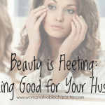 Beauty is Fleeting: Looking Good For Your Husband