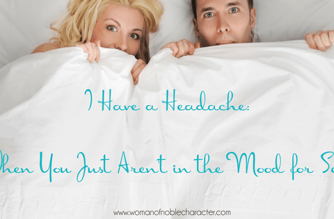 I Have a Headache- When You Just Aren't in the Mood for Sex