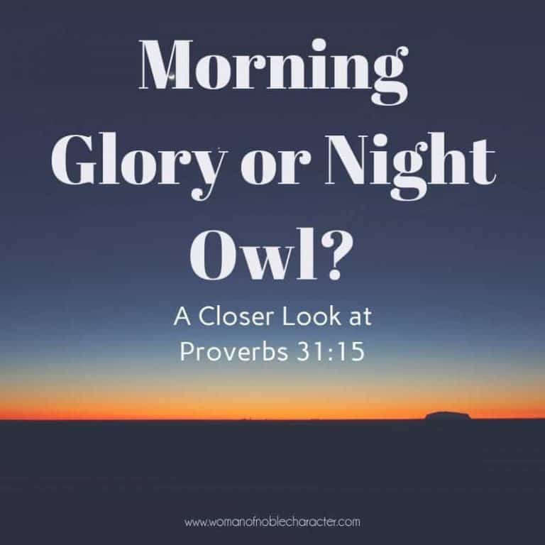 How to Go From a Night Owl to a Morning Glory – A Look at Proverbs 31:15
