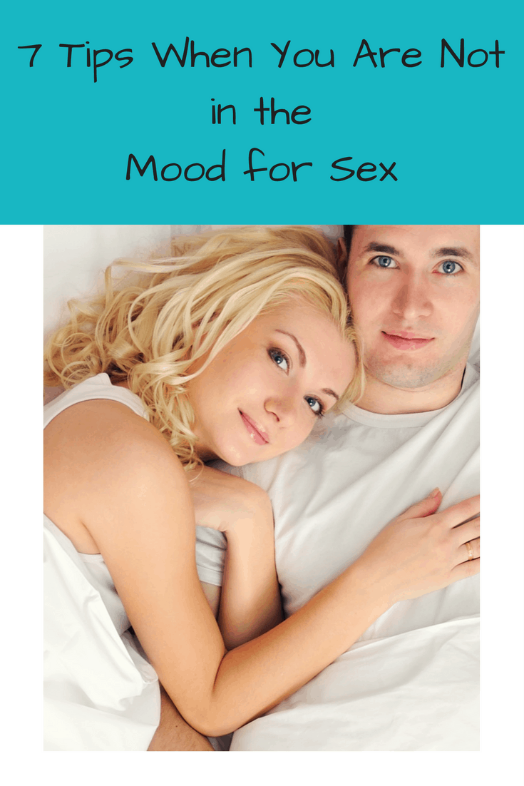 not in the mood for sex - 7 tips