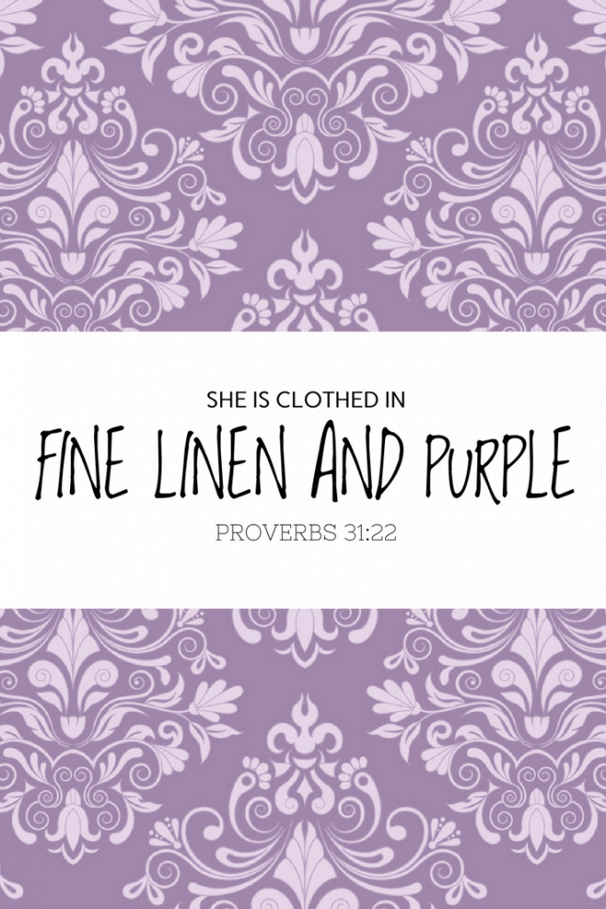 virtuous woman, woman of noble character, clothed in fine linen and purple, Proverbs 31:22