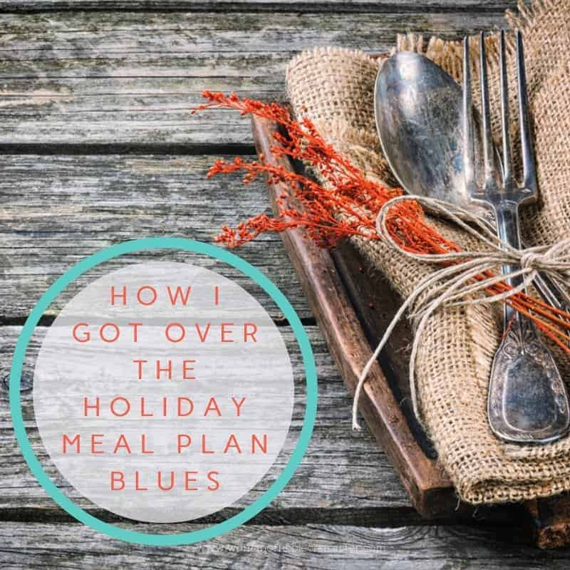 How I Got Over the Holiday Meal Plan Blues - blog