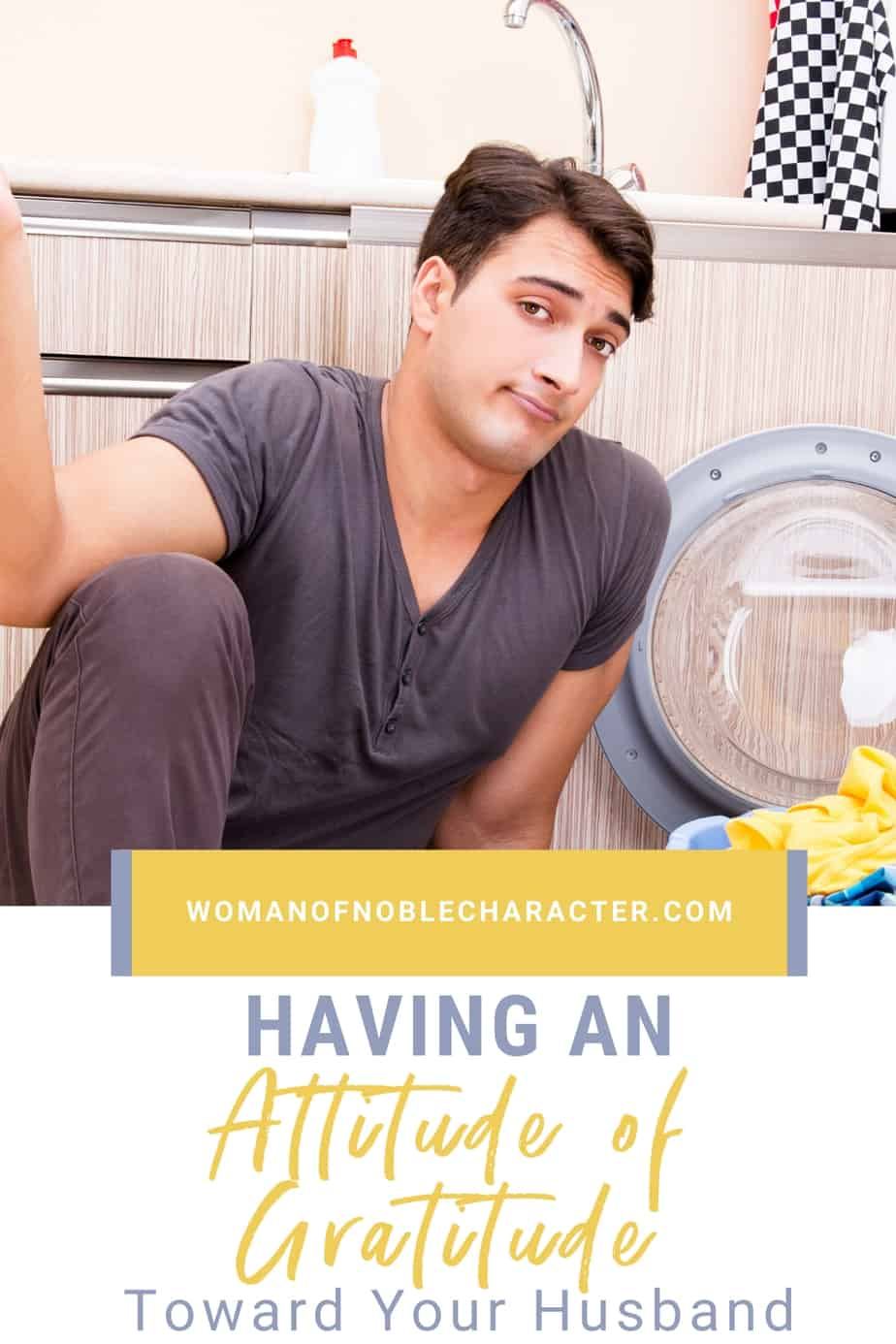 An image of a man sitting in front of a clothes dryer with a confused look on his face and shrugging his shoulder with a text overlay that says Having an Attitude of Gratitude Toward Your Husband