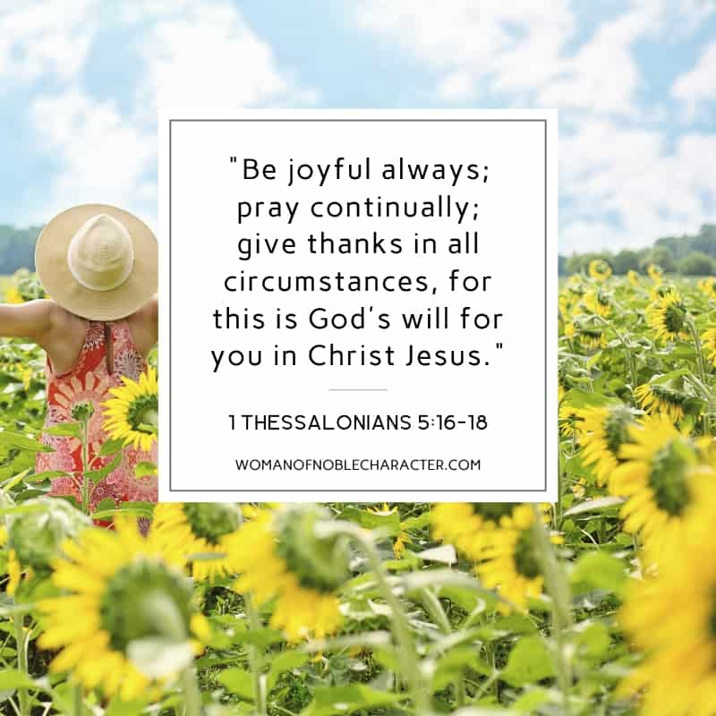 An image of a woman in a flowered dress and a hat on in a field of sunflowers, facing away from us with her hands upstretched and 1 Thessalonians 5:16-18 quoted