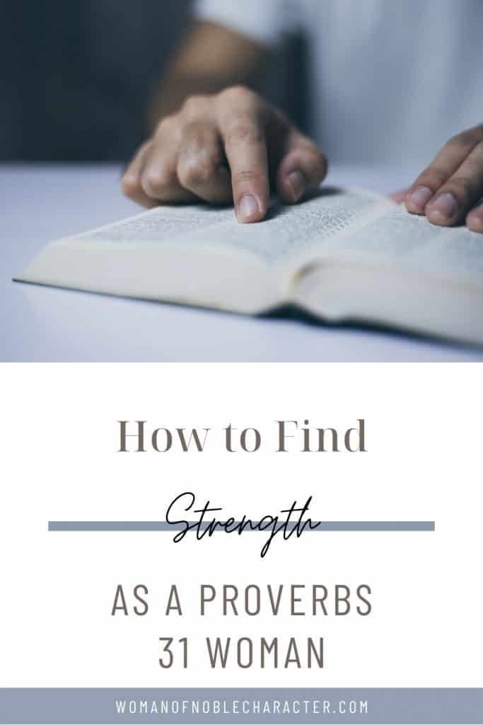 "An image of a bible with an overlay of text that says, ""How to Find Strength as a Proverbs 31 Woman"""