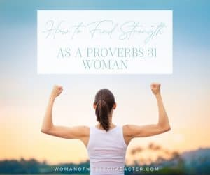 "An image of a woman with her arms up, showing off her muscles with the title, ""How to Find Strength as a Proverbs 31 Woman"""