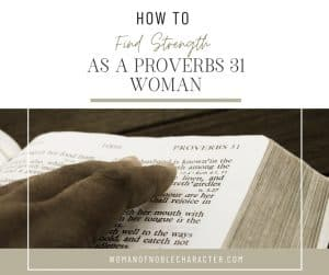"An image of someone touching a bible with an overlay of text that says, ""How to Find Strength as a Proverbs 31 Woman"""