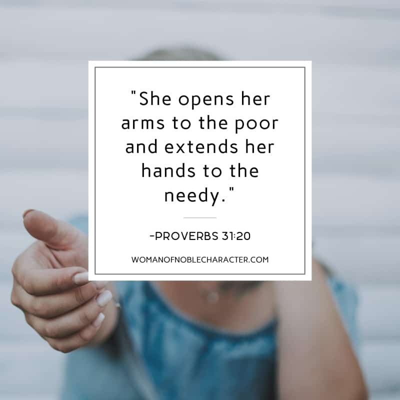 A woman reaching a hand out to someone and Proverbs 31:20 quoted in an overlay over the image