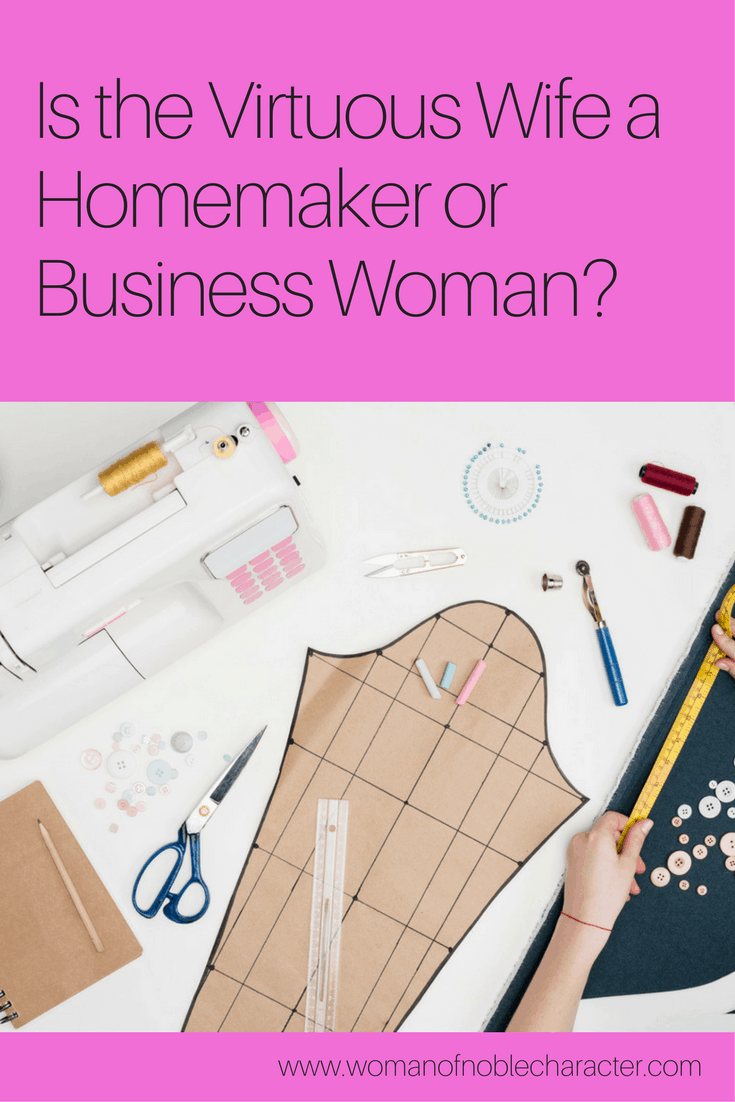 Is the Virtuous Wife a Homemaker or Business Woman_