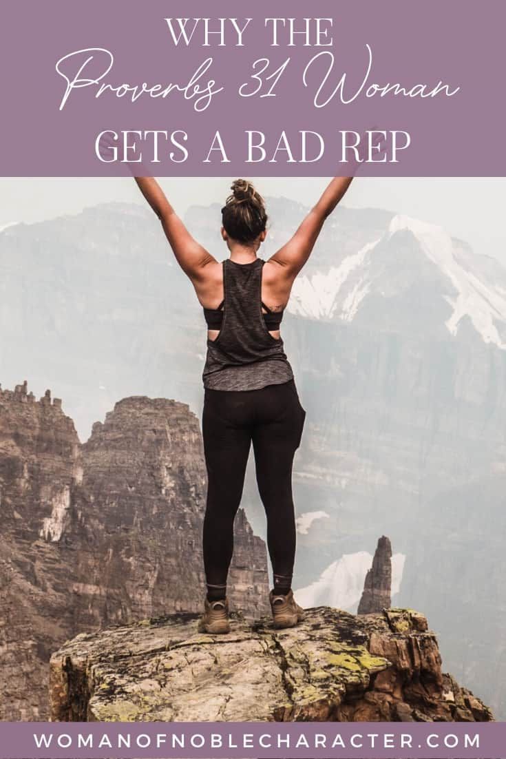 "An image of a woman standing alone on a mountain with an overlay of text that says, ""Why the Proverbs 31 Woman Gets a Bad Rap"""