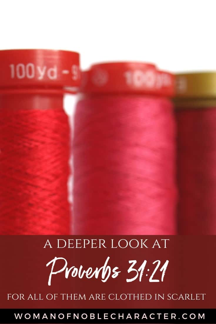 An image of spools of red thread lined up and text that says A Deeper Look at Proverbs 31:21 - All of Them Are Clothed in Scarlet