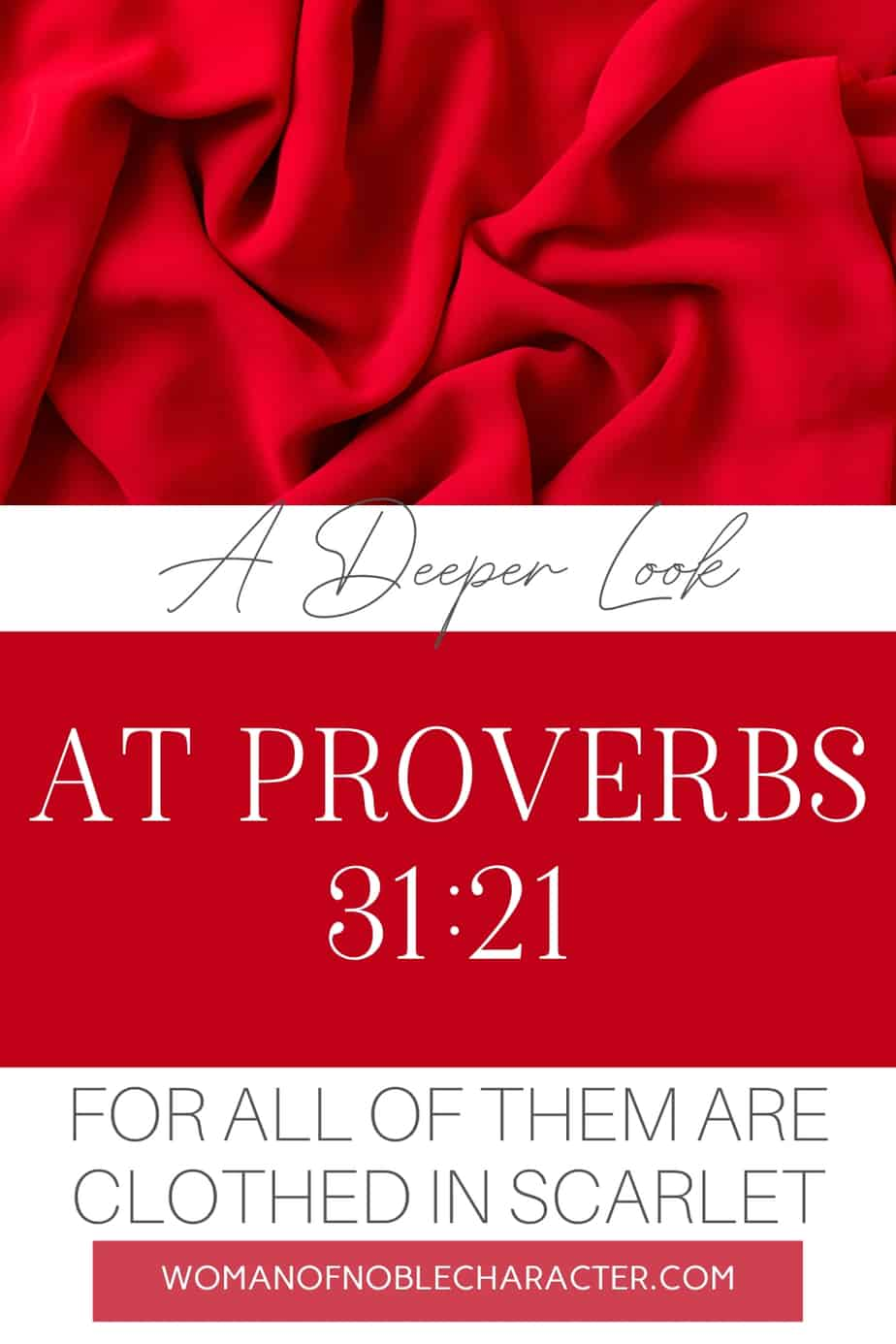 An image of red fabric bunched up and text that says A Deeper Look at Proverbs 31:21 - All of Them Are Clothed in Scarlet