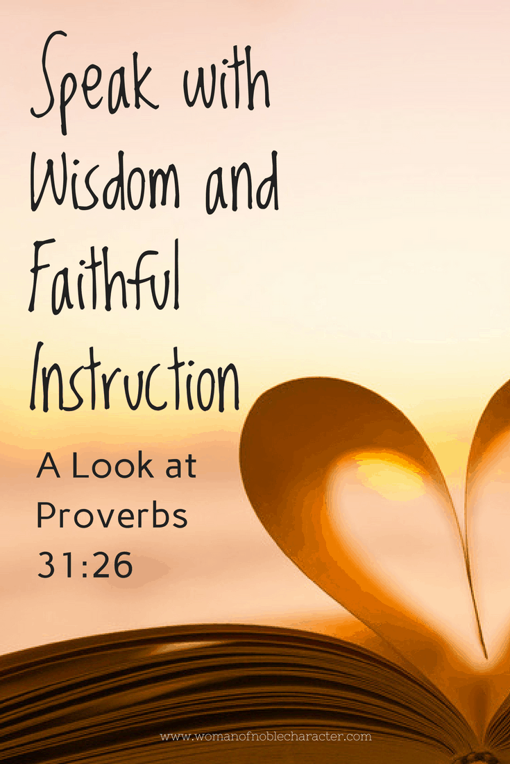 speak with wisdom and faithful instruction Proverbs 31:26