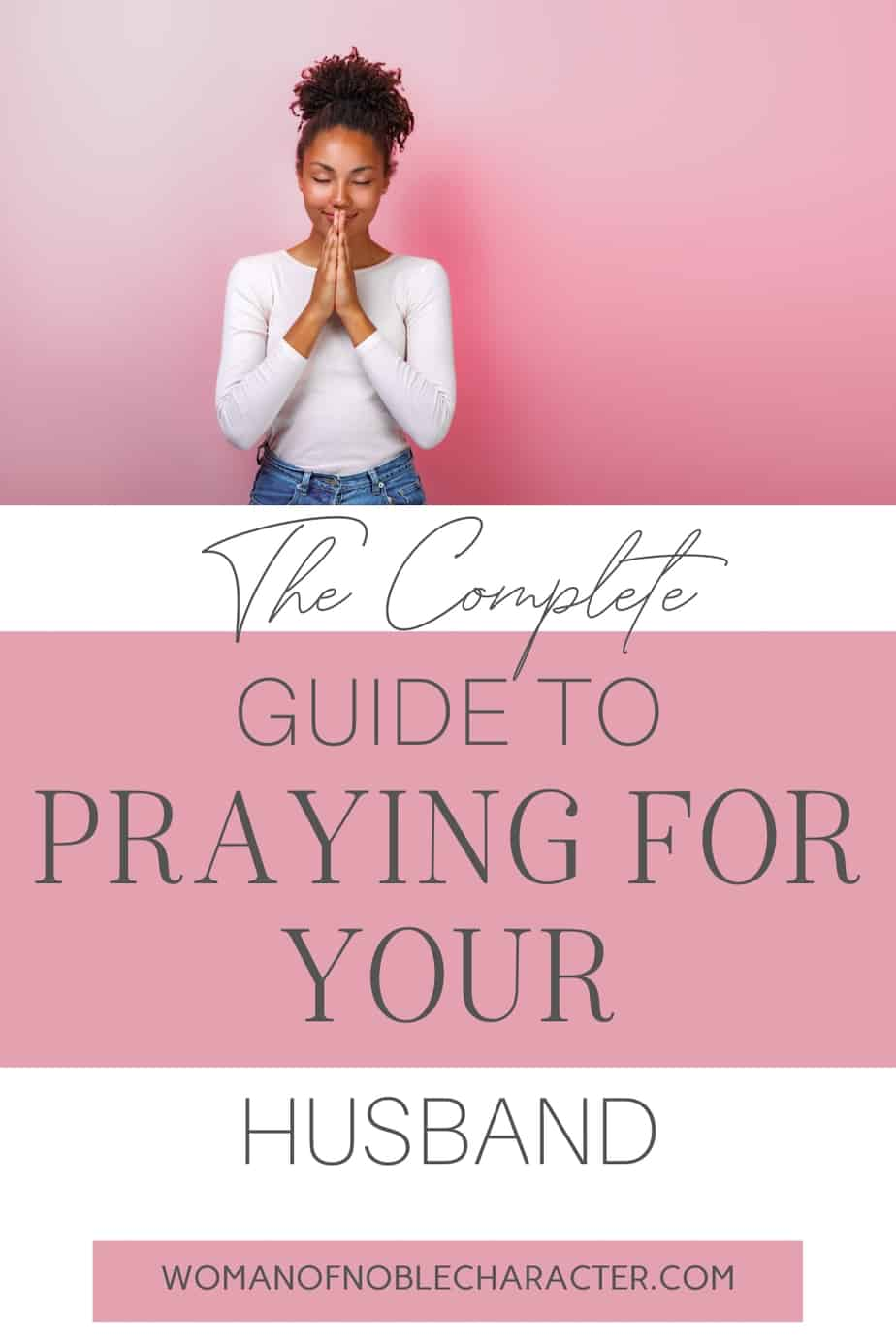 An image of an African American woman in a white shirt and her hands in front of her in prayer against a pretty pink background and text that says The Complete Guide to Praying for Your Husband