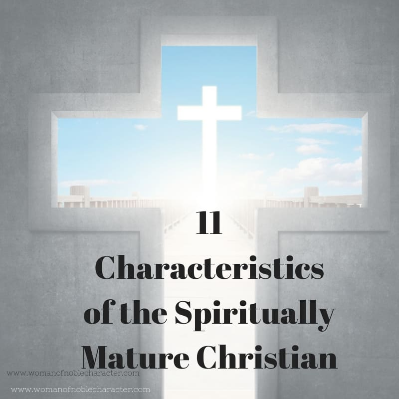 11 Characteristics of the Spiritually Mature Christian