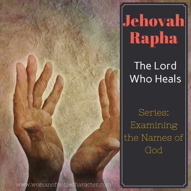 Examining the Names of God: Jehovah Rapha – The LORD Who Heals