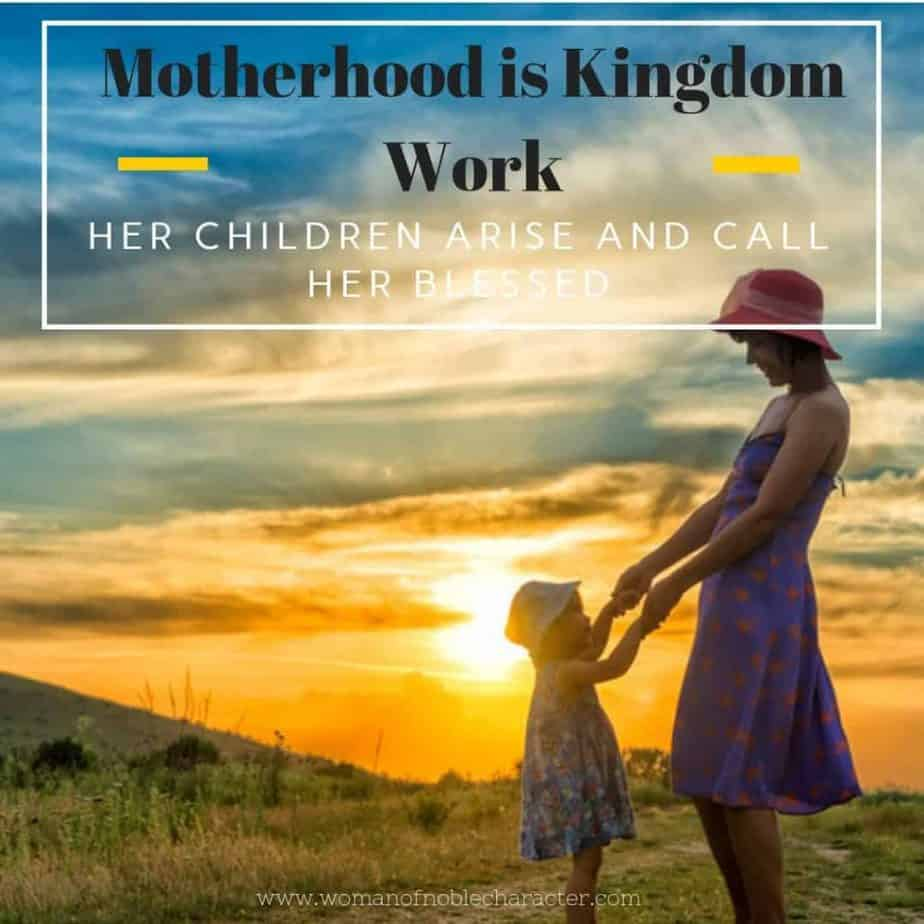 Motherhood is Kingdom Work Her children arise and call her blessed
