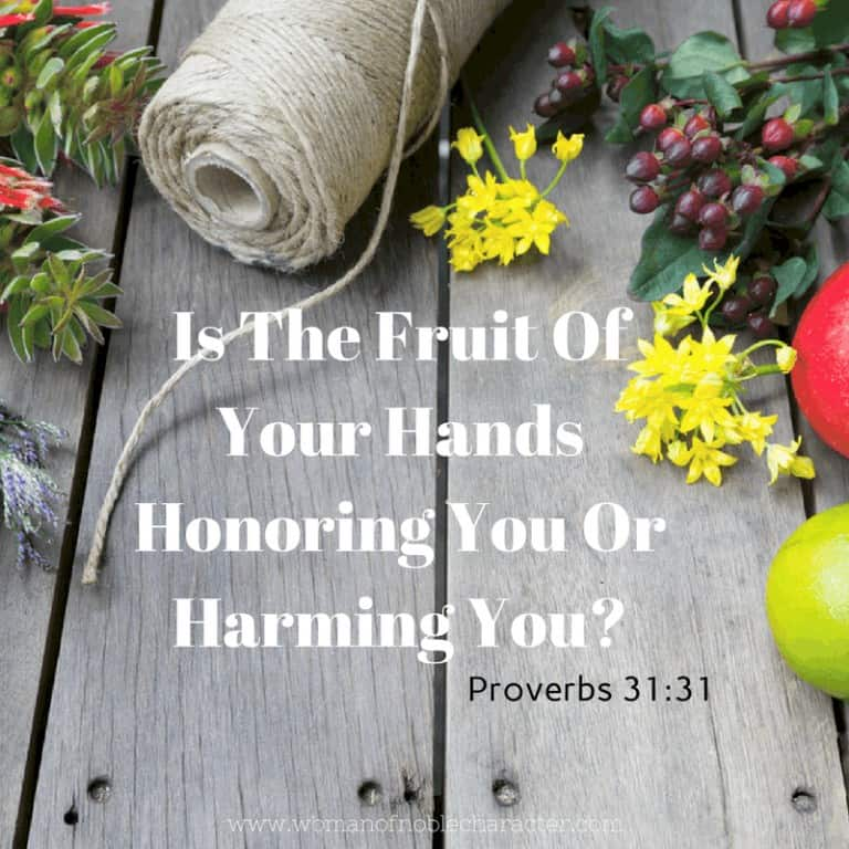 Is The Fruit Of Your Hands Honoring You Or Harming You