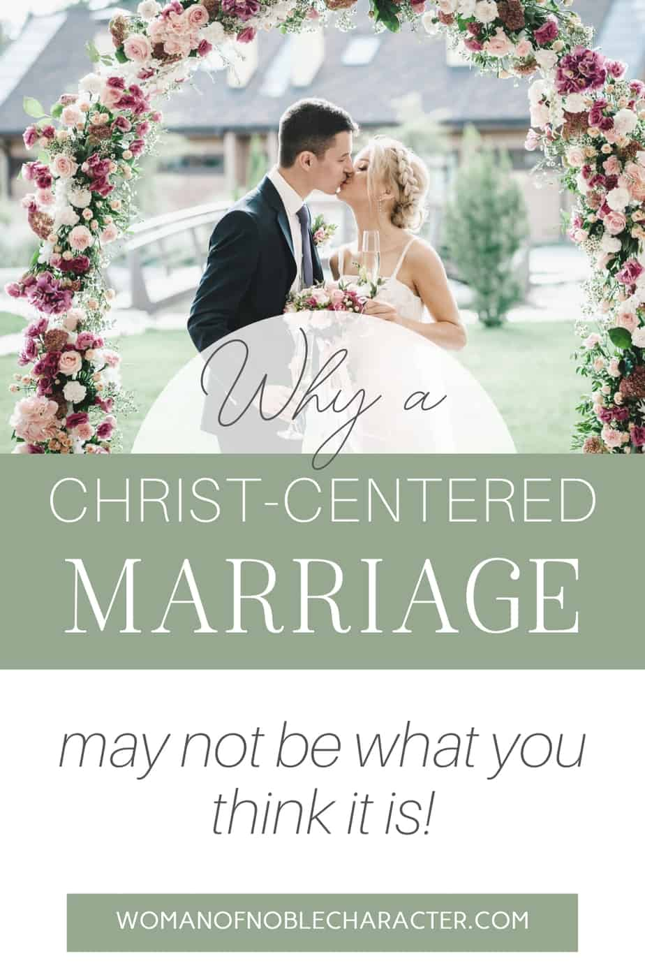 An image of a bride and groom under a wedding arch and text that says Why A Christ Centered Marriage May Not Be What You Think It Is
