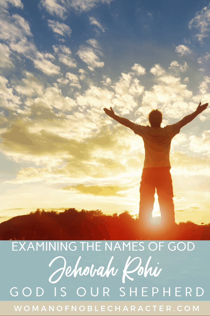 A man standing on a hill at sunset with his arms stretched out to Heaven and a text overlay that says Examining the Names of God - Jehovah Rohi, God is Our Shepherd