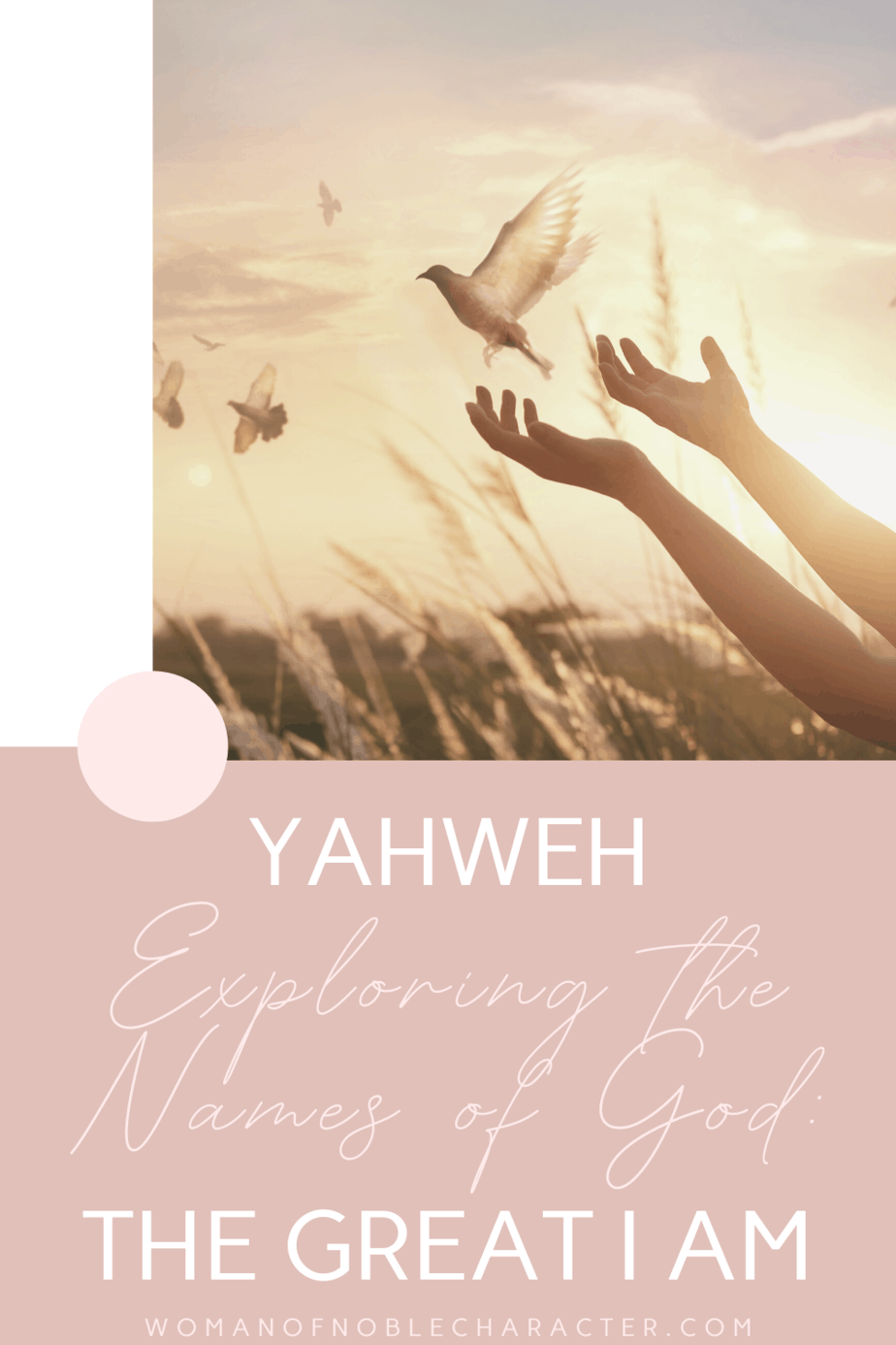 An image of a dove being released by a person's hands in a field at sunset and text that says Yahweh I Am Exploring The Names Of God