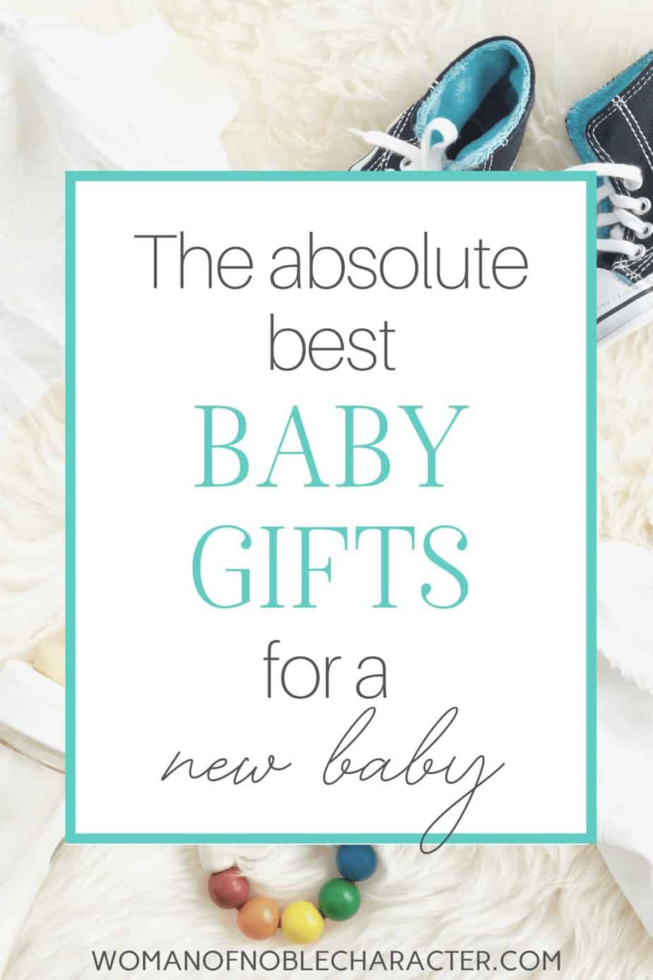 Get your list of the very best baby gifts for that new arrival. These are the perfect ideas for newborns and infants.