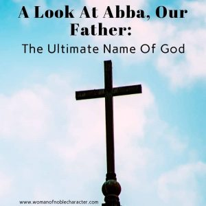 A Look At Abba, Our Father_ The Ultimate Names Of God 4