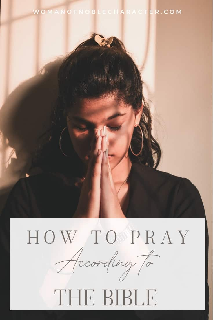"""An image of a young woman holding her hands to her face to pray, with an overlay of text saying, """"How To Pray According To The Bible"""""""