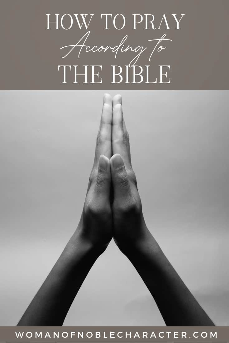 """An image of 2 hands held up, praying with an overlay of text that says, """"How To Pray According To The Bible"""""""