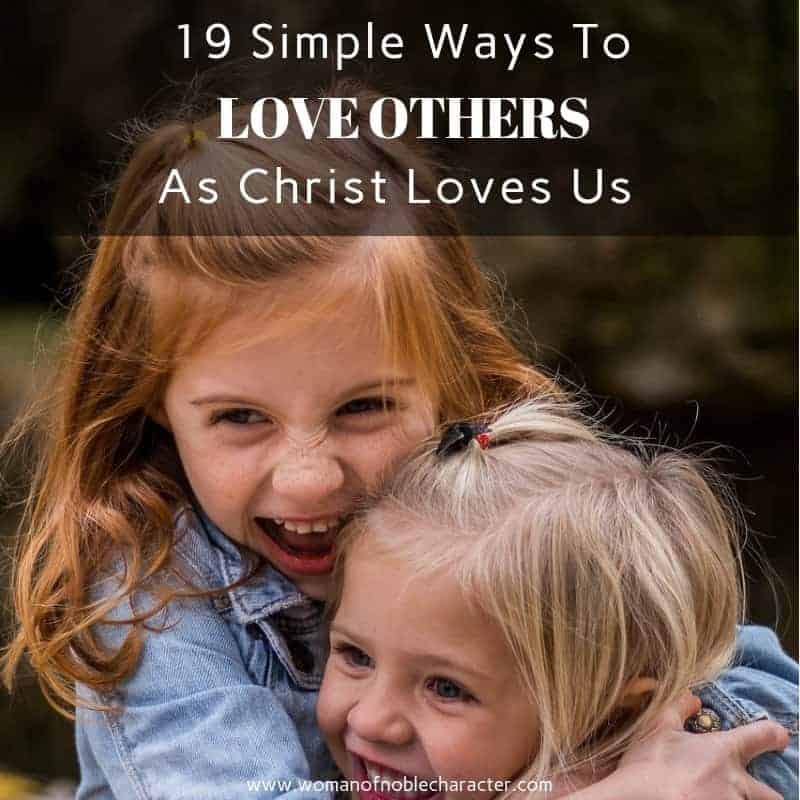 19 Simple Ways To Love Others As Christ Loves Us 1