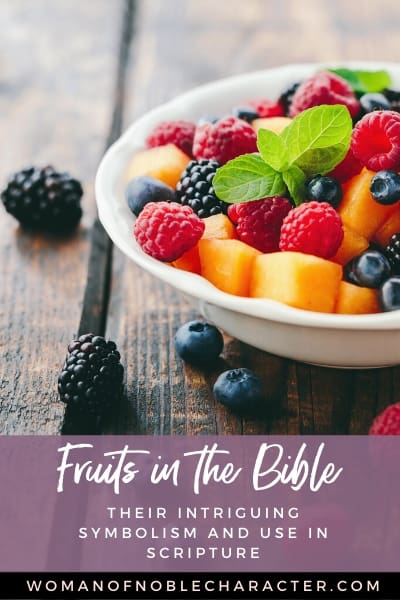 Fruits In The Bible: Their Intriguing Symbolism And Use In Scripture