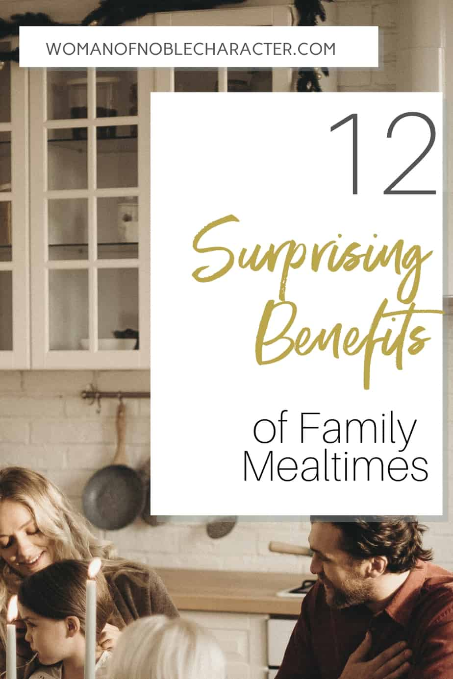 An image of a mother and father and two children sitting around the dinner table smiling with a text overlay that says 12 Surprising Benefits Of Family Mealtimes