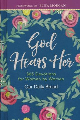 God Hears Her: 365 Devotions for Women by Women – by Our Daily Bread Ministries