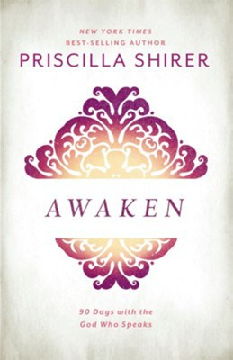 Awaken: 90 Days with the God Who Speaks – by Priscilla Shirer