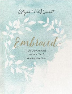 Embraced: 100 Devotions to Know God Is Holding You Close - by Lysa TerKeurst