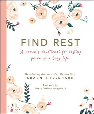Find Rest: A Women's Devotional For Lasting Peace In A Busy Life – by Shaunti Feldhahn