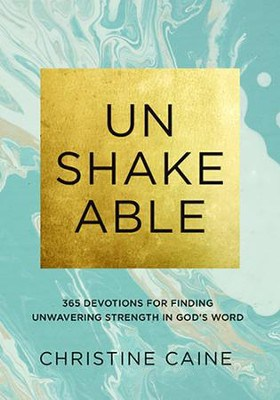 Unshakeable: 365 Devotions for Finding Unwavering Strength in God's Word – by Christine Caine
