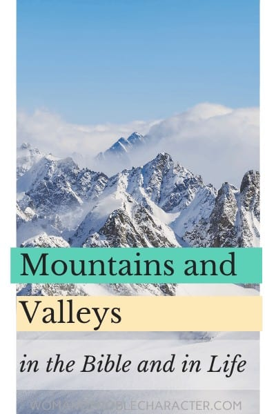 The Beautiful Significance of Mountains and Valleys in the Bible and in Life