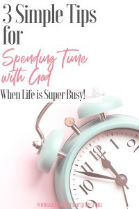 An image of an pastel blue alarm clock in the lower right corner with a pink background and a text overlay that says 3 Simple Tips for Spending Time with God When Life is Super Busy!