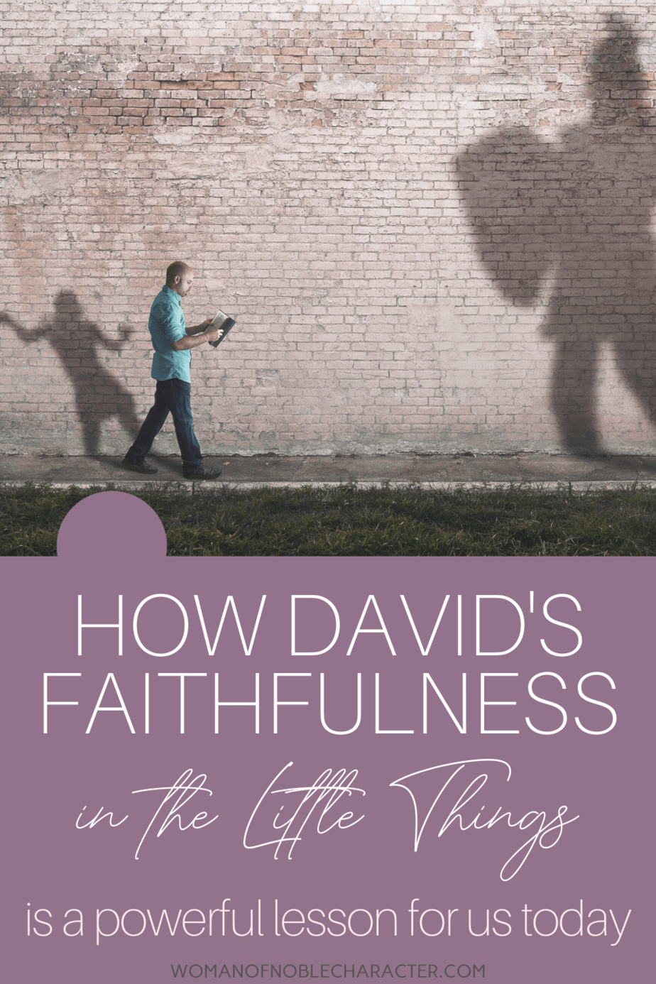 An image of a man walking down the street reading his Bible and the shadows of David and Goliath on the brick wall behind him - Faithful in the Little Things