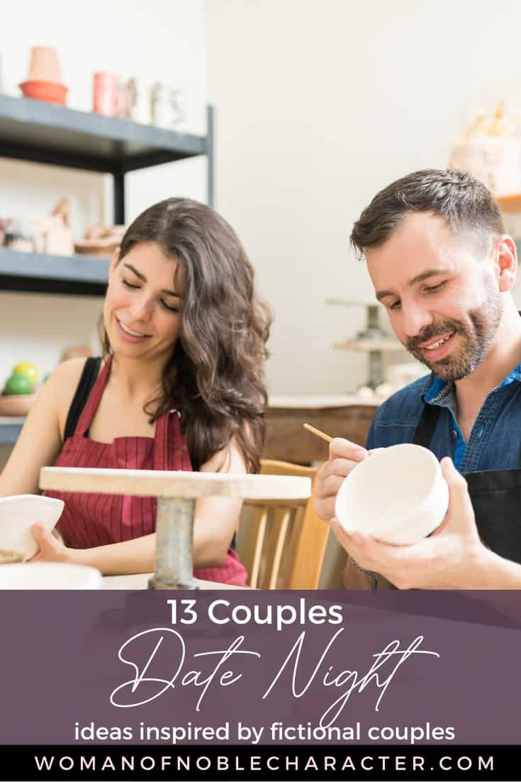 "An image of a man and a woman on a date making pottery with an overlay of text saying, ""13 Couples Date Night Ideas Inspired by Fictional Couples"""